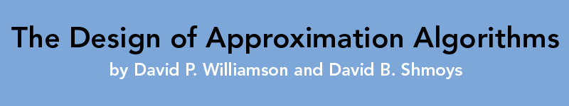 The Design of Approximation Algorithms by David P. Williamson and David B. Shmoys